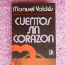 Livros em segunda mão: CUENTOS SIN CORAZON EDITORIAL PLAZA & JANES 1982 MANUEL VALDES EDICIÓN 1ª COLECCION ROTATIVA 263. Lote 50354038