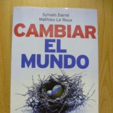 Libros de segunda mano: CAMBIAR EL MUNDO (DE S. DARNIL & N. LE ROUX) ED. AGUILAR. JOYA DESCATALOGADA! 1ª ED. 2006. Lote 50372909