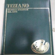 Libros de segunda mano: GRANDES MAESTROS DEL ARTE. TIZIANO. EDITORIAL MARIN. ILUSTRADO. 1976. Lote 50406032