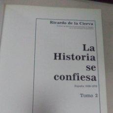 Libros de segunda mano: LA HISTORIA SE CONFIESA. RICARDO DE LA CIERVA. TOMO II. ESPAÑA 1930-1976.EDITORIAL PLANETA. Lote 50406386
