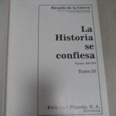 Libros de segunda mano: LA HISTORIA SE CONFIESA. RICARDO DE LA CIERVA. TOMO IV. ESPAÑA 1930-1976.EDITORIAL PLANETA. Lote 50406401