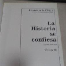 Libros de segunda mano: LA HISTORIA SE CONFIESA. RICARDO DE LA CIERVA. TOMO III. ESPAÑA 1930-1976.EDITORIAL PLANETA. Lote 50406415