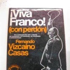 Libros de segunda mano: ¡ VIVA FRANCO ! CON PERDON. FERNANDO VIZCAINO CASAS. ESPEJO DE ESPAÑA 63. EDITORIAL PLANETA 1980. Lote 50408973