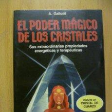 Libros de segunda mano: EL PODER MÁGICO DE LOS CRISTALES;A.GALLOTTI;MARTÍNEZ ROCA 1988. Lote 50427210