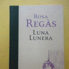 Libros de segunda mano: LUNA LUNERA. ROSA REGÁS.. Lote 50465203