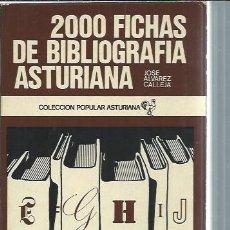 Libros de segunda mano: 2000 FICHAS DE BIBLIOGRAFÍA ASTURIANA, JOSE ALVAREZ CALLEJA, COLECCIÓN POPULAR ASTURIANA AYALGA EDS.. Lote 50493936