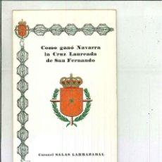 Libros de segunda mano: COMO GANÓ NAVARRA LA CRUZ LAUREADA DE SAN FERNANDO. CORONEL SALAS LARRAZABAL. Lote 50507400
