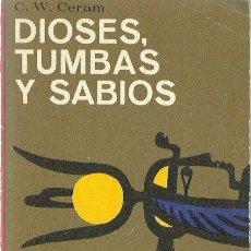 Libros de segunda mano: 0017533 DIOSES, TUMBAS Y SABIOS / C. W. CERAM. Lote 50509016