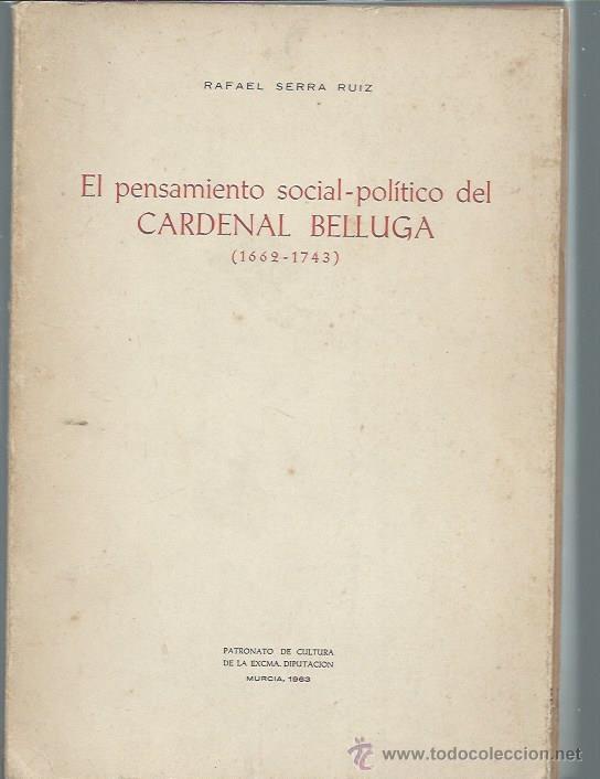 EL PENSAMIENTO SOCIAL POLÍTICO DEL CARDENAL BELLUGA 1662-1743, RAFAEL SERRA RUIZ, DIPUTACIÓN MURCIA (Libros de Segunda Mano - Pensamiento - Otros)