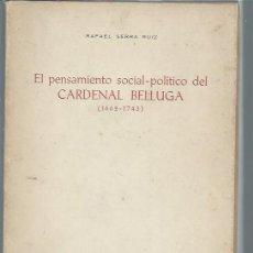 Libros de segunda mano: EL PENSAMIENTO SOCIAL POLÍTICO DEL CARDENAL BELLUGA 1662-1743, RAFAEL SERRA RUIZ, DIPUTACIÓN MURCIA . Lote 50512497