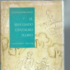 Libros de segunda mano: ANTONIO ROBLES, EL REFUGIADO CENTAURO FLORES, COLECCIÓN RELATOS EXTRAORDINARIOS 2, FINISTERRE MÉJICO. Lote 50512800
