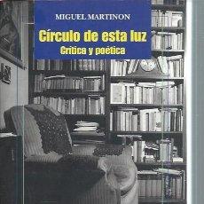 Libros de segunda mano: CÍRCULO DE ESTA LUZ, CRÍTICA Y POÉTICA, MIGUEL MARTINÓN, ED. VERBUM MADRID 2003, RÚSTICA, 290 PÁGS. Lote 50545075