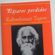 Libros de segunda mano: R TAGORE - PÁJAROS PERDIDOS / EL ASCETA / MASHI Y OTROS CUENTOS - POETA FILÓSOFO PREMIO NOBEL LIBRO. Lote 50550605
