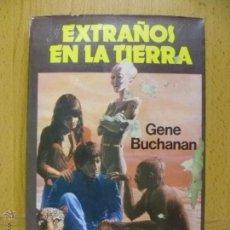 Libros de segunda mano: EXTRAÑOS EN LA TIERRA - DE GENE BUCHANAN - PRODUCCIONES EDITORIALES - AÑO 1982.. Lote 50564550
