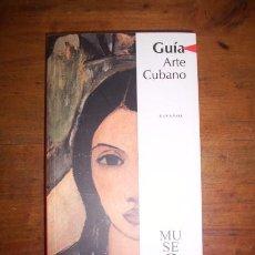 Libros de segunda mano: MUSEO NACIONAL DE BELLAS ARTES. GUÍA ARTE CUBANO : MUSEO NACIONAL DE BELLAS ARTES. Lote 112314474