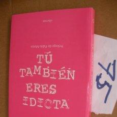 Libros de segunda mano: TU TAMBIEN ERES IDIOTA - CHIQUI BUA. Lote 50570737
