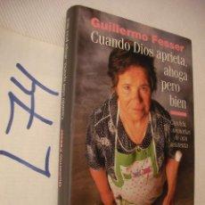 Libros de segunda mano: CUANDO DIOS APRIETA, AHOGA PERO BIEN - GUILLERMO FESSER. Lote 50573859