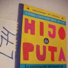 Libros de segunda mano: COMO CONVERTIRSE EN UN HIJO DE PUTA . Lote 50573886