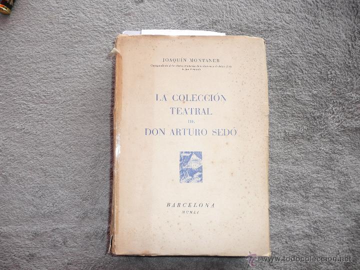 LA COLECCIÓN TEATRAL DE DON ARTURO SEDÓ, JOAQUIN MONTANER. SEIX Y BARRAL 1951. EDICIÓN DE 800 EJEMPL (Libros de Segunda Mano - Historia - Otros)