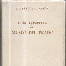 Libros de segunda mano: GUÍA COMPLETA DEL MUSEO DEL PRADO F. J. SÁNCHEZ CANTÓN MADRID. EDITORIAL PENINSULAR 1ª EDICIÓN.1967. Lote 50610408