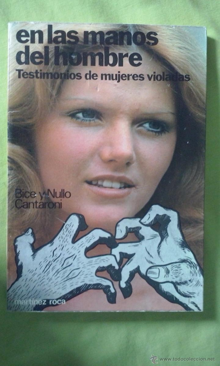 EN LAS MANOS DEL HOMBRE - TESTIMONIOS DE MUJERES VIOLADAS. BICE Y NULLO CANTARONI. MARTINEZ ROCA S.A (Libros de Segunda Mano - Pensamiento - Otros)