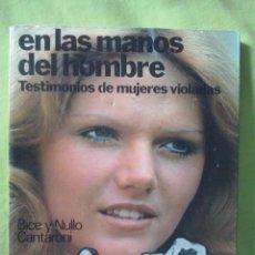 Libros de segunda mano: EN LAS MANOS DEL HOMBRE - TESTIMONIOS DE MUJERES VIOLADAS. BICE Y NULLO CANTARONI. MARTINEZ ROCA S.A. Lote 50668983