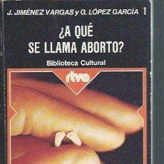 Libros de segunda mano: A QUÉ SE LLAMA ABORTO, JIMENEZ VARGAS Y LÓPEZ GARCÍA, BILIOTECA CULTURAL 1 EDITORA PRENSA ESPAÑOLA. Lote 50692533