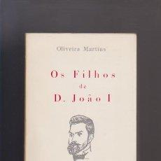 Libri di seconda mano: OLIVEIRA MARTINS - OS FILHOS DE D. JOÂO I - GUIMARAES EDITOR 1983 - PORTUGUÉS. Lote 50702389