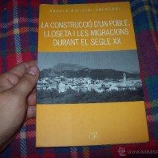 Libros de segunda mano: LA CONSTRUCCIÓ D'UN POBLE.LLOSETA I LES MIGRACIONS DURANT EL SEGLE XX.ANDREU BIBILONI.2005.FOTOS.. Lote 50710007
