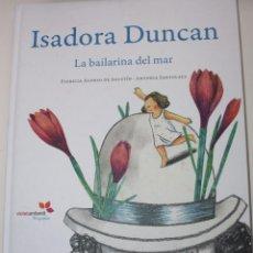Libros de segunda mano: ISADORA DUNCAN : LA BAILARINA DEL MAR. (OFERTA DESCUENTO DEL 50%). Lote 243332095