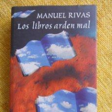 Libros de segunda mano: LOS LIBROS ARDEN MAL. MANUEL RIVAS. CIRCULO DE LECTORES, 2006. TAPA DURA CON SOBRECUBIERTA. 595 PAGI. Lote 50738522
