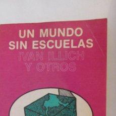 Libros de segunda mano: UN MUNDO SIN ESCUELAS DE IVAN ILLICH Y OTROS (NUEVA IMAGEN). Lote 50761250