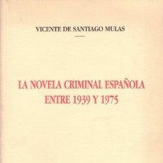 Libros de segunda mano: SANTIAGO MULAS, VICENTE DE: LA NOVELA CRIMINAL ESPAÑOLA ENTRE 1939 Y 1975. Lote 50761956