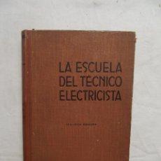 Libros de segunda mano: LA ESCUELA DEL TECNICO ELECTRICISTA SEGUNDA EDICION. Lote 50762259
