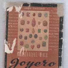 Libros de segunda mano: MANUAL DEL JOYERO. 2º EDICION. JUAN CASABO. EDITORIAL ALBATROS. 1944. ILUSTRADO. LEER. Lote 50801994