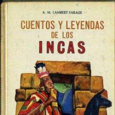 Libros de segunda mano: LAMBERT FARAGE : CUENTOS Y LEYENDAS DE LOS INCAS (ROMERMAN, TENERIFE, 1967). Lote 62385240
