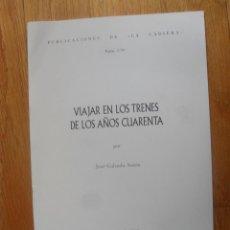 Libros de segunda mano: VIAJAR EN LOS TRENES DE LOS AÑOS CUARENTA, JOSE GALINDO ANTON, PUBLICACIONES DE LA CADIERA. Lote 50856198