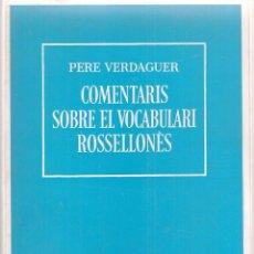 Libros de segunda mano: COMENTARIS SOBRE EL VOCABULARI ROSSELLONES / P. VERDAGUER. BCN : BARCINO, 1982. 19X14CM. 205 P.. Lote 50864173