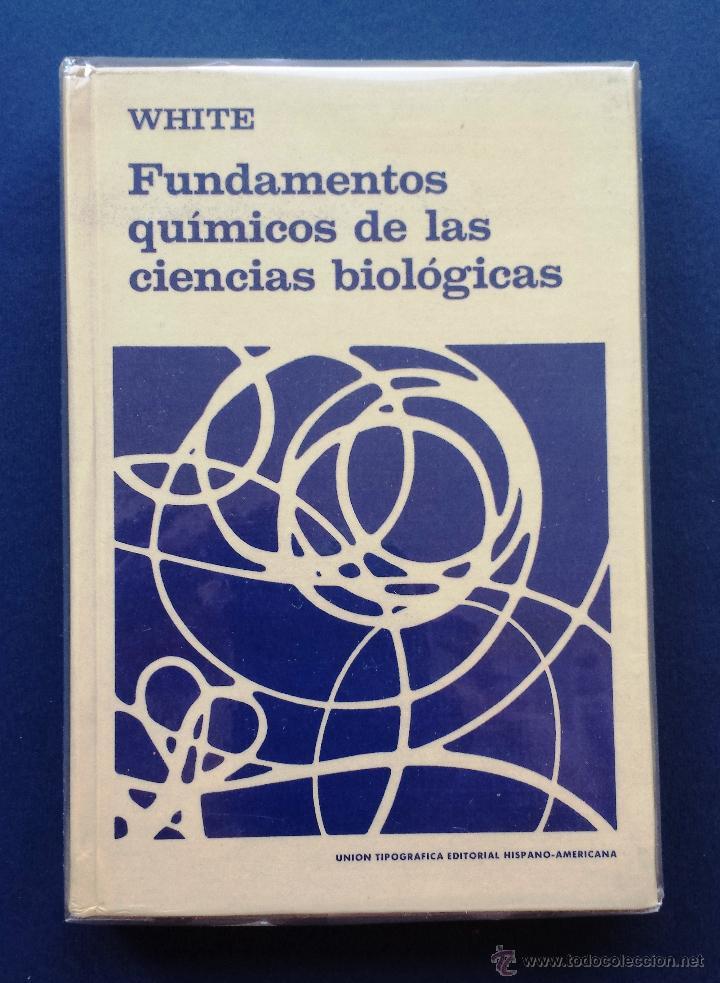 FUNDAMENTOS QUÍMICOS DE LAS CIENCIAS BIOLÓGICAS WHITE UNIÓN TIPOGRÁFICA EDITORIAL HISPANO-AMERICANA (Libros de Segunda Mano - Ciencias, Manuales y Oficios - Otros)
