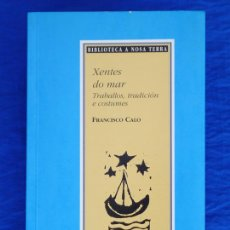 Libros de segunda mano: XENTES DO MAR. TRABALLOS, TRADICIÓN E COSTUMES. FRANCISCO CALO. BIBLIOTECA A NOSA TERRA, 1996, 1ª. Lote 50876807