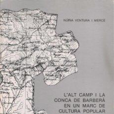 Libros de segunda mano: L' ALT CAMP I LA CONCA DE BARBERA EN UN MARC DE CULTURA POPULAR / N. VENTURA. REUS : CREU BLANCA,198. Lote 50883454
