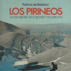 Libros de segunda mano: LOS PIRINEOS. LAS 100 MEJORES ASCENSIONES Y EXCURSIONES, POR PATRICE DE BELLEFON. ED. RM, MONTAÑISMO. Lote 50883790