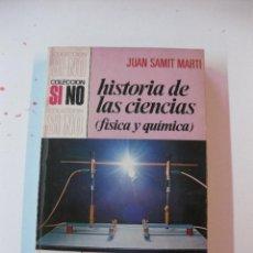 Libros de segunda mano: HISTORIA DE LAS CIENCIAS. FISICA Y QUIMICA. JUAN SAMIT MARTI. BRUGUERA 1ª ED. 1972. COLECCION SI-NO . Lote 50931503