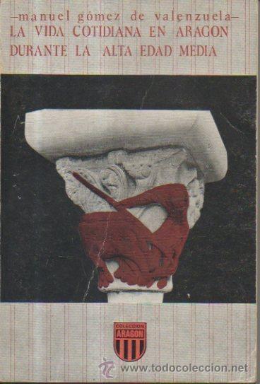 LA VIDA COTIDIANA EN ARAGÓN DURANTE LA EDAD MEDIA. MANUEL GÓMEZ DE VALENZUELA. LIBRERÍA GENERAL,1980 (Libros de Segunda Mano - Historia - Otros)