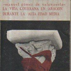 Libros de segunda mano: LA VIDA COTIDIANA EN ARAGÓN DURANTE LA EDAD MEDIA. MANUEL GÓMEZ DE VALENZUELA. LIBRERÍA GENERAL,1980. Lote 50940938