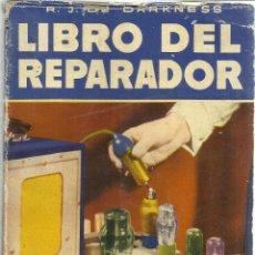 Libros de segunda mano: LIBRO DEL REPARADOR. R. DE DARKNESS. 1ª EDICIÓN. EDITORIAL BRUGUERA. BARCELONA. 1952. Lote 50956493
