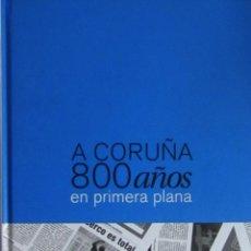 Libros de segunda mano: A CORUÑA 800 AÑOS EN PRIMERA PLANA. Lote 50973667