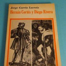 Libros de segunda mano: HERNÁN CORTES Y DIEGO RIVERA. JORGE GURRÍA LACROIX. Lote 50995547