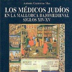 Libros de segunda mano: LOS MÉDICOS JUDÍOS EN LA MALLORCA BAJOMEDIEVAL SIGLOS XIV-XV ANTONIO CONTRERAS MAS MIGUEL FONT 1997. Lote 120205238