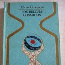 Libros de segunda mano: LOS RELOJES COSMICOS - MICHEL GAUQUELIN - COLECCION OTROS MUNDOS - PLAZA Y JANES - 328 PAGINAS. Lote 51015707